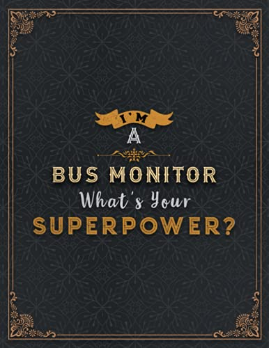 Bus Monitor Lined Notebook - I'm A Bus Monitor What's Your Superpower Job Title Working Cover Daily Journal: 8.5 x 11 inch, 110 Pages, Passion, 21.59 ... Journal, Organizer, Meal, Wedding, A4