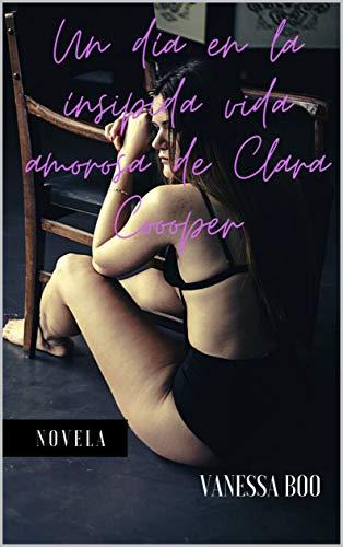 Un día en la insípida vida amorosa de Clara Cooper: Cuando el sexo acaba las ilusiones salen volando a través de la ventana