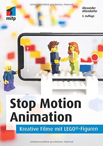 Stop Motion Animation: Kreative Filme mit LEGO®-Figuren. Vom Setaufbau über Spezialeffekte bis zur Nachbereitung (mitp Grafik)