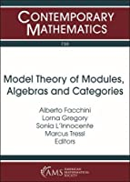 Model Theory of Modules, Algebras and Categories: International Conference Model Theory of Modules, Algebras and Categories July 28-august 2, 2017 Ettore Majorana Foundation and Centre for Scientific Culture, Erice, Sicily, Italy (Contemporary Mathematics)