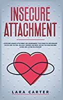 Insicure Attachment: Overcome anxious attachment and abandonment fear when you are insecure in love and you feel jealousy, worried and needy. Defuse this issue building loving and lasting relationship