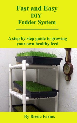 Fast and Easy DIY Fodder System: A step by step guide to growing your...