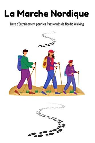 La Marche Nordique: Livre d'Entrainement pour les...