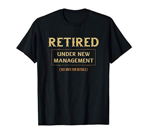 Retired Under New Management, Retirement Gifts For Men Funny T-Shirt