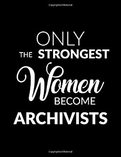 Only the Strongest Women Become Archivists: 8.5x11 Lined Composition Notebook Archivist Gift for Women