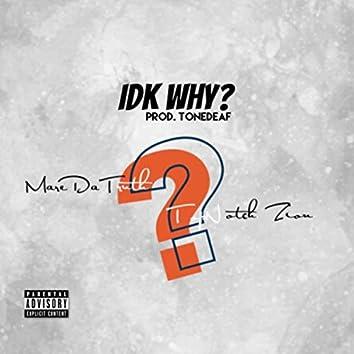 IDK Why