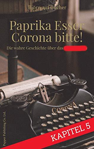 Buchseite und Rezensionen zu 'Paprika Esser - Corona bitte! (5. Kapitel): Die wahre Geschichte über das Virus' von auf Bücher, Björn