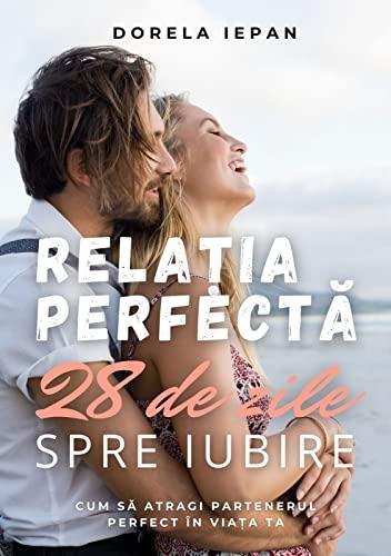 Relația Perfectă: 28 de zile spre iubire (English Edition)
