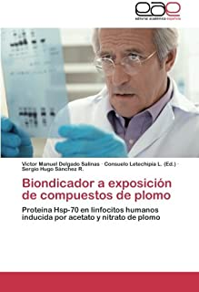 Biondicador a exposición de compuestos de plomo: Proteína Hsp-70 en linfocitos humanos inducida por acetato y nitrato de plomo (Spanish Edition)