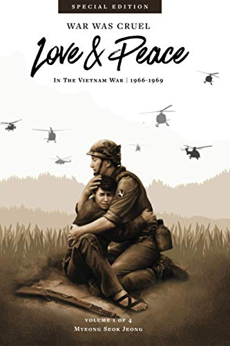 War was Cruel. Love and Peace: Vietnam 1966-1969 (Special Edition)