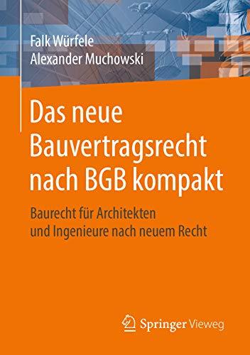 Das neue Bauvertragsrecht nach BGB kompakt: Baurecht für Architekten und Ingenieure nach neuem Recht