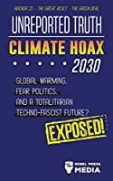 Unreported Truth - Climate Hoax 2030 - Global Warming, Fear Politics and a Totalitarian Techno-Fascist Future? Agenda 21 - The Great Reset - The Green deal; Exposed! (Anonymous Truth Leaks)