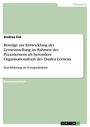 Beiträge zur Entwicklung der Lerneinstellung im Rahmen des Praxislernens als besondere Organisationsform des Dualen Lernens: Durchführung als Sozialpraktikum