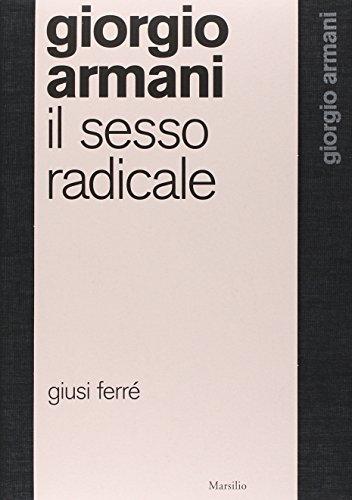 Giorgio Armani. Il sesso radicale. Ediz. illustrata