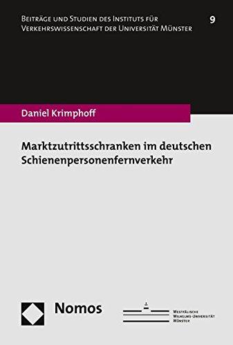 Marktzutrittsschranken im deutschen Schienenpersonenfernverkehr (Beitrage Und Studien Des Instituts Fur Verkehrswissenschaft Der Universitat Munster, Band 9)