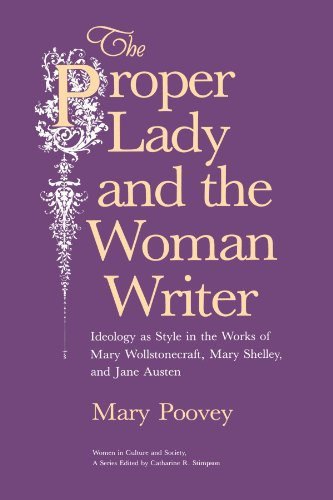 The Proper Lady and the Woman Writer: Ideology as Style in the Works of Mary Wollstonecraft, Mary Shelley, and Jane Austen (Women in Culture and Society)