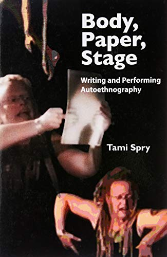 Body, Paper, Stage (Qualitative Inquiry and Social Justice) (Volume 2)