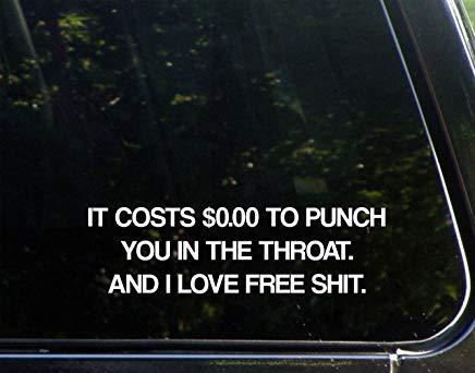Het kost $. Om je in de keel te slaan. En ik hou van gratis Sh!T Vinyl Die Cut Decal Bumper Sticker voor Windows, Auto's, Vrachtwagens, Laptops, Etc.