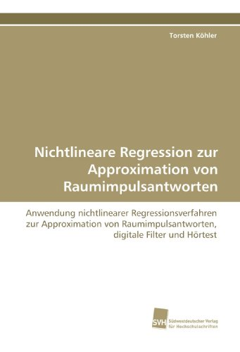 Nichtlineare Regression zur Approximation von Raumimpulsantworten: Anwendung nichtlinearer Regressionsverfahren zur Approximation von Raumimpulsantworten, digitale Filter und Hörtest