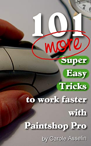 101 More Super Easy Tricks to Work Faster with Paintshop Pro (Tips and Tricks to Work Faster with Paintshop Pro Book 2) (English Edition)