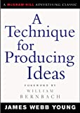 A Technique for Producing Ideas (Advertising Age Classics Library) - . James Webb Young