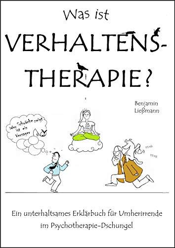 Was ist Verhaltenstherapie? Ein unterhaltsames Erklärbuch für Umherirrende im Psychotherapie-Dschungel