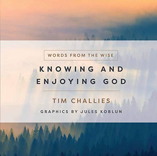 Knowing and Enjoying God (Words from the Wise)