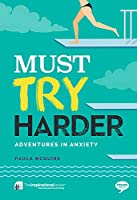 Must Try Harder: Adventures in Anxiety (Inspirational)