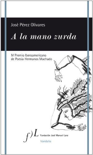 A la mano zurda: IV Premio Iberoamericano de Poesía Hermanos Machado