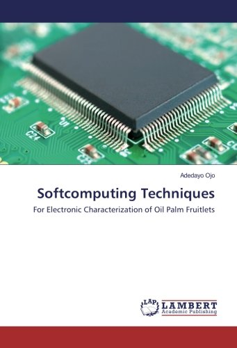 Softcomputing Techniques: For Electronic Characterization of Oil Palm Fruitlets