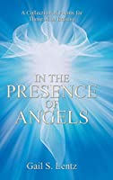 In the Presence of Angels: A Collection of Poems for Those Who Believe