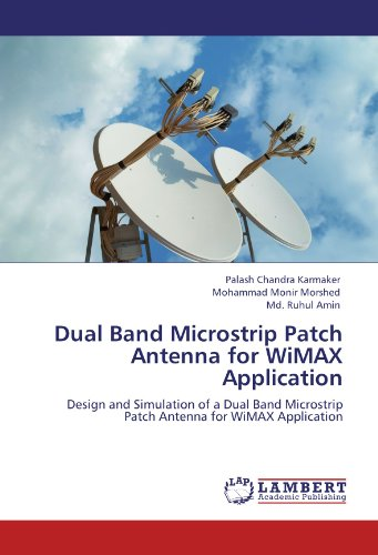 Dual Band Microstrip Patch Antenna for WiMAX Application: Design and Simulation of a Dual Band Microstrip Patch Antenna for WiMAX Application