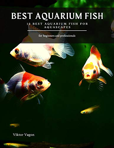 BEST AQUARIUM FISH: 12 BEST AQUARIUM FISH FOR AQUASCAPES (English Edition)