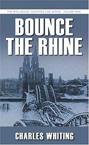 Bounce the Rhine: The Spellmount Siegfried Line Series Volume Nine