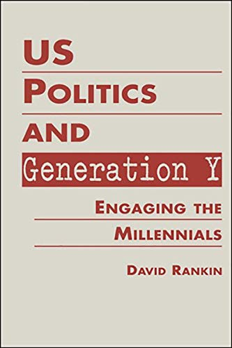 US Politics and Generation Y: Engaging the Millennials