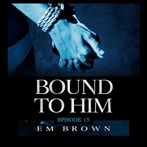 Bound to Him - Episode 15 Titelbild