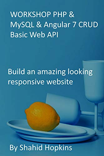 WORKSHOP PHP & MySQL & Angular 7 CRUD Basic Web API: Build an amazing looking...