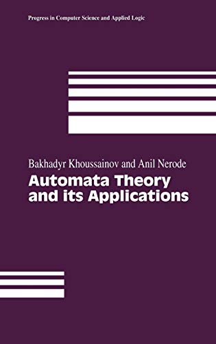 Automata Theory and its Applications (Progress in Computer Science and Applied Logic, 21, Band 21)