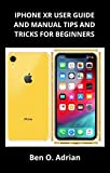 IPHONE XR USER GUIDE AND MANUAL, TIPS AND TRICKS FOR BEGINNERS (English Edition)