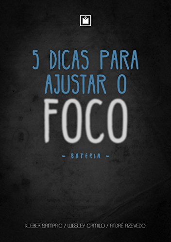 5 Dicas para Ajustar o Foco: Bateria (Portuguese Edition)