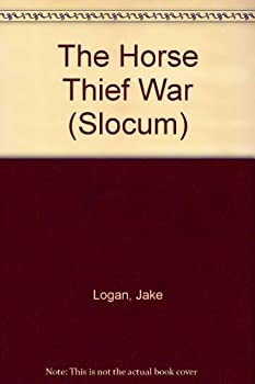 The Horse Thief War - Book #143 of the Slocum