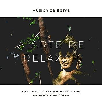 A Arte de Relaxar: Música Oriental, Sons Zen, Relaxamento Profundo da Mente e do Corpo