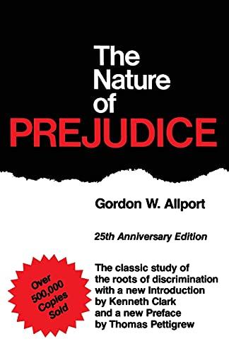 Compare Textbook Prices for The Nature of Prejudice: 25th Anniversary Edition Unabridged Edition ISBN 9780201001792 by Gordon W. Allport,Kenneth Clark,Thomas Pettigrew
