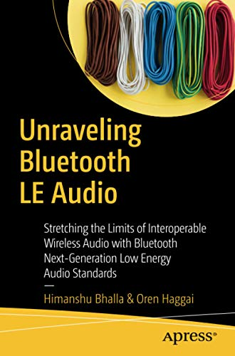 Unraveling Bluetooth LE Audio: Stretching the Limits of Interoperable Wireless Audio with Bluetooth...