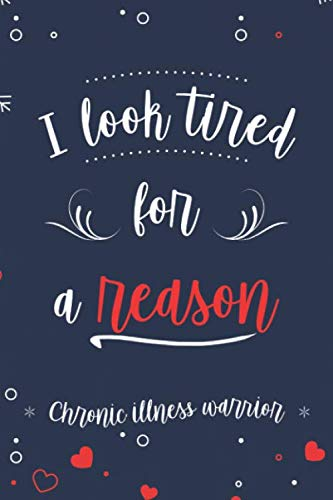 I look tired for a reason: Chronic illness warrior: Invisible disease awareness journal for Chronic fatigue survivors, invisible illness book