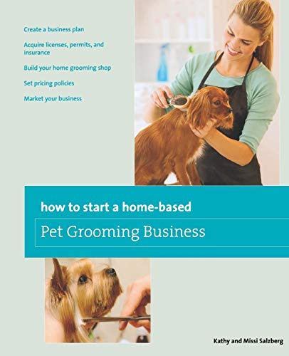 Compare Textbook Prices for How to Start a Home-based Pet Grooming Business Home-Based Business Series Third Edition ISBN 9780762763672 by Salzberg, Kathy,Salzberg, Melissa