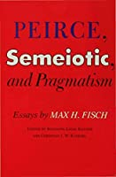 Peirce, Semeiotic and Pragmatism: Essays by Max H. Fisch by Unknown(1986-10-22)