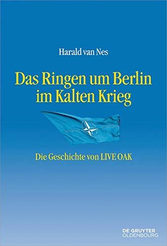 Das Ringen Um Berlin Im Kalten Krieg: Die Geschichte Von Live Oak