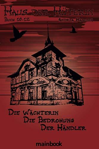 Haus der Hüterin. Buch 10-12.: Die Wächterin. Die Bedrohung. Der Händler.