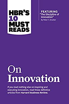 """HBR's 10 Must Reads on Innovation (with featured article """"The Discipline of Innovation,"""" by Peter F. Drucker) by [Harvard Business Review, Peter F. Drucker, Clayton M. Christensen, Vijay Govindarajan]"""
